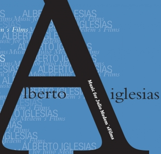 Alberto Iglesias / <br> Music for Julio Medem&#8217;s Films