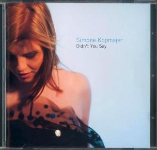 SIMONE KOPMAJER / <br>DIDN´T YOU SAY